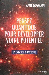 Pensez quantique pour développer votre potentiel : la création quantique