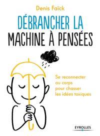 Débrancher la machine à pensées : se reconnecter au corps pour chasser les idées toxiques