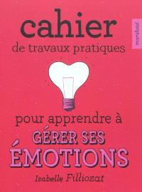 Cahier de travaux pratiques pour apprendre à gérer ses émotions