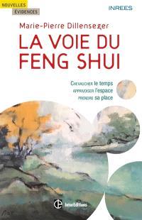 La voie du feng-shui : chevaucher le temps, apprivoiser l'espace, prendre sa place