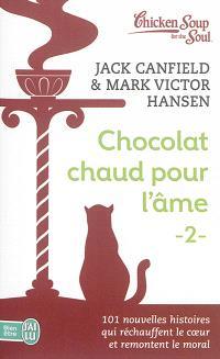 Chocolat chaud pour l'âme. Volume 2, 101 nouvelles histoires qui réchauffent le coeur et remontent le moral