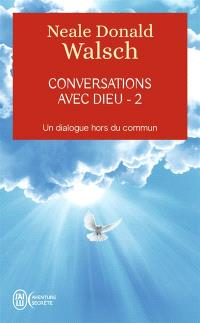 Conversations avec Dieu : un dialogue hors du commun. Volume 2
