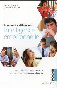 Comment cultiver son intelligence émotionnelle : savoir identifier nos ressentis pour développer nos compétences
