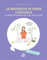 La méditation de pleine conscience : le cahier d'exercices qui vous veut du bien