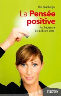La pensée positive : plus heureux et en meilleure santé !