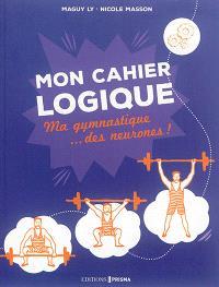 Mon cahier logique : ma gymnastique... des neurones !
