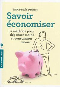 Savoir économiser : la méthode pour dépenser moins et consommer mieux