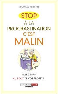 Stop à la procrastination, c'est malin : allez enfin au bout de vos projets !