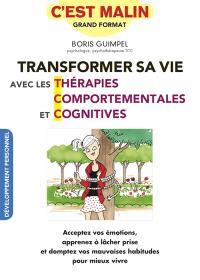 Transformer sa vie avec les thérapies comportementales et cognitives : acceptez vos émotions, apprenez à lâcher prise et domptez vos mauvaises habitudes pour mieux vivre