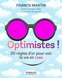Optimistes ! : les règles d'or pour voir la vie en rose