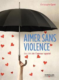 Aimer sans violence : les clés de l'amour apaisé