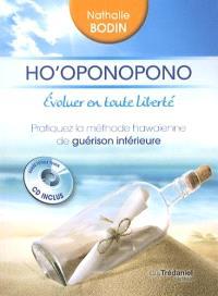 Ho'oponopono : évoluer en toute liberté : pratiquez la méthode hawaïenne de guérison intérieure