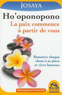 Ho'oponopono : la paix commence à partir de vous : remettre chaque chose à sa place et vivre heureux
