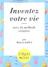 Inventez votre vie avec la méthode créative
