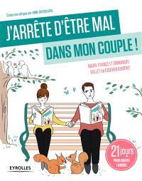 J'arrête d'être mal dans mon couple ! : 21 jours pour sauver l'amour