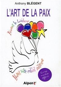 L'art de la paix : trouvez le bonheur, libérez votre enfant intérieur