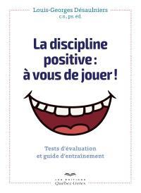 La discipline positive  : à vous de jouer! : tests d'évaluation et guide d'entraînement