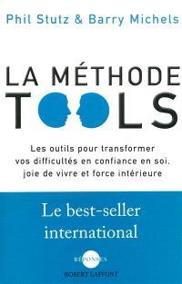 La méthode Tools : les outils pour transformer vos difficultés en confiance en soi, joie de vivre et force intérieure