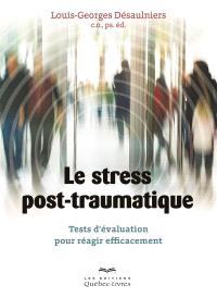 Le stress post-traumatique  : tests d'évaluation pour réagir efficacement