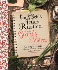 Les bons petits trucs Rustica de nos grands-mères : plus de 1.500 conseils : maison, cuisine, potager, jardin, balcon