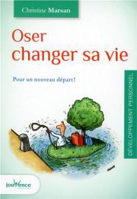 Oser changer sa vie : pour un nouveau départ