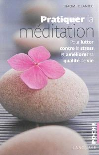 Pratiquer la méditation : pour lutter contre le stress et améliorer sa qualité de vie