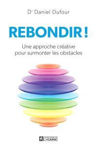 Rebondir!  : une approche créative pour surmonter les obstacles