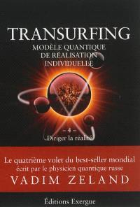 Transurfing : modèle quantique de réalisation individuelle. Volume 4, Diriger la réalité