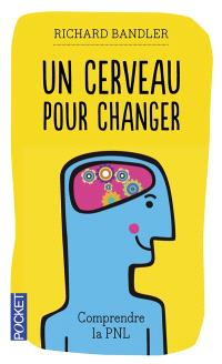 Un cerveau pour changer : comprendre la programmation neuro-linguistique