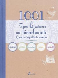 1.001 trucs & astuces au bicarbonate & autres ingrédients miracles