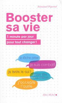 Booster sa vie : 1 minute par jour pour tout changer !
