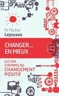 Changer... en mieux : les dix chemins du changement positif