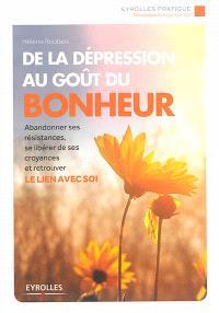De la dépression au goût du bonheur : abandonner ses résistances, se libérer de ses croyances et retrouver le lien avec soi