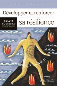 Développer et renforcer sa résilience  : vivre heureux même si...