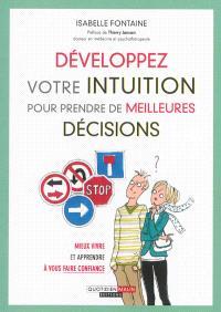 Développez votre intuition pour prendre de meilleures décisions : mieux vivre et apprendre à vous faire confiance