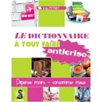 Dictionnaire à tout faire anti-crise : recettes efficolonomiques pour consommer sain et dépenser mieux