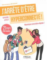 J'arrête d'être hyperconnecté ! : réussissez votre détox digitale ! : 21 jours pour changer