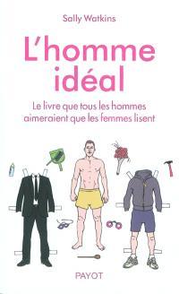 L'homme idéal : le livre que tous les hommes aimeraient que les femmes lisent