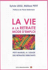 La vie à la retraite : mode d'emploi : petit manuel à l'usage des retraités débutants