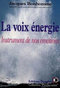 La voix énergie : instrument de nos émotions
