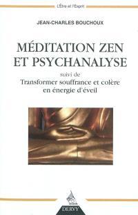 Méditation zen et psychanalyse; Suivi de Transformer souffrance et colère en énergie d'éveil
