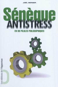 Sénèque antistress : en 99 pilules philosophiques