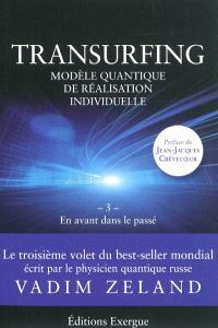 Transurfing : modèle quantique de développement personnel. Volume 3, En avant dans le passé