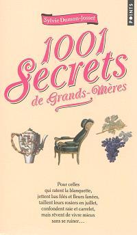 1.001 secrets de grands-mères : pour celles qui ratent la blanquette, jettent bas filés et fleurs fanées, taillent leurs rosiers en juillet, confondent raie et carrelet, mais rêvent de vivre mieux sans se ruiner...