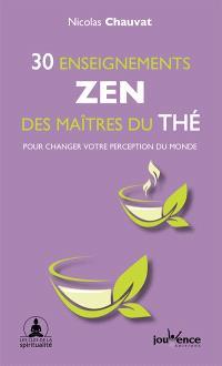 30 enseignements zen des maîtres du thé : pour changer votre perception du monde