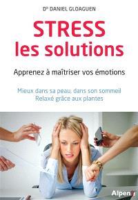 Stress, les solutions : apprenez à maîtriser vos émotions : mieux dans sa peau, dans son sommeil, relaxé grâce aux plantes