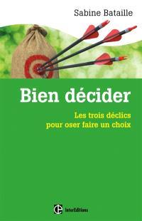 Bien décider : les trois déclics pour oser faire un choix