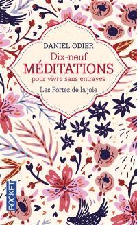Dix-neuf méditations pour vivre sans entraves : les portes de la joie