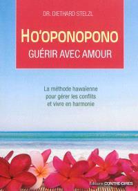 Ho'oponopono : guérir avec amour : la méthode hawaïenne pour gérer les conflits et vivre en harmonie
