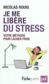 Je me libère du stress : votre méthode pour lâcher prise